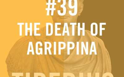 Tiberius Caesar #39 – The Death Of Agrippina