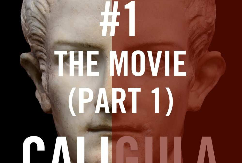 Caligula #1 – The Movie (Part 1)