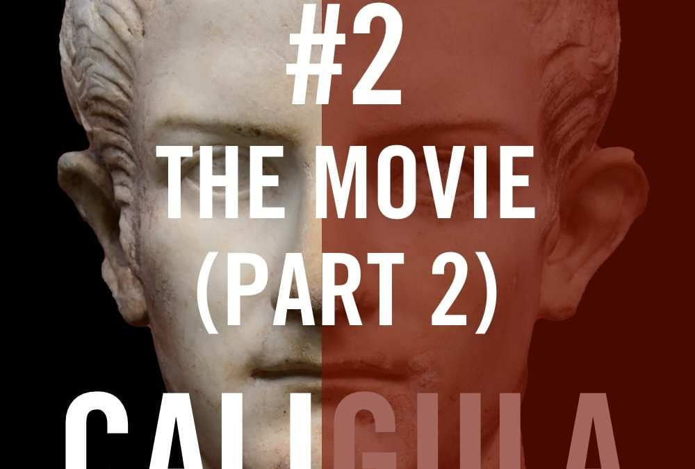 Caligula #2 – The Movie (Part 2)