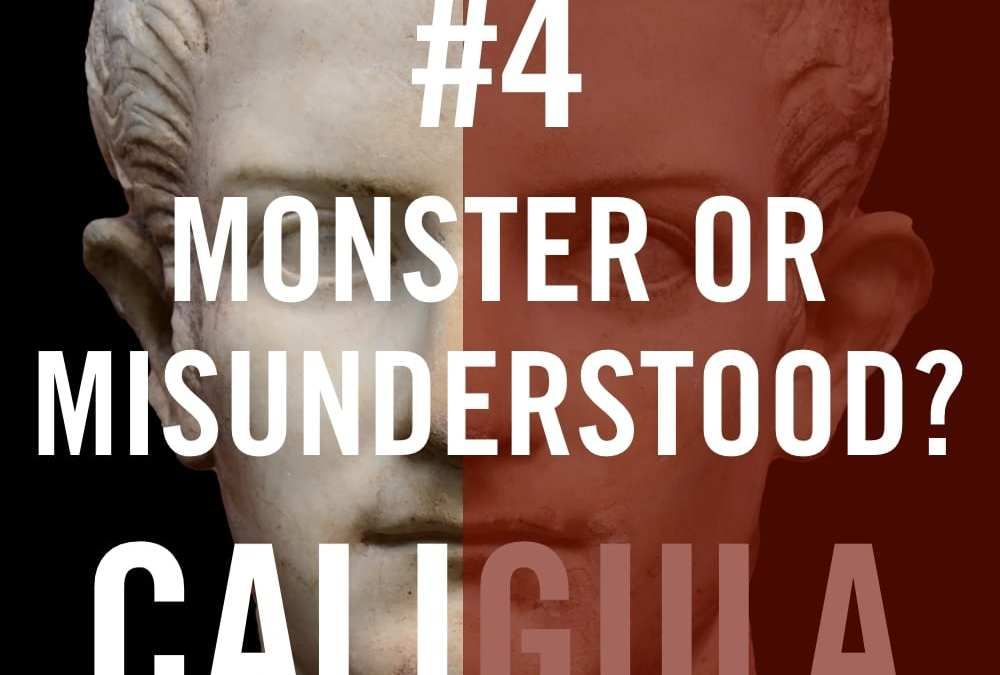 Caligula #4 – Monster or Misunderstood?