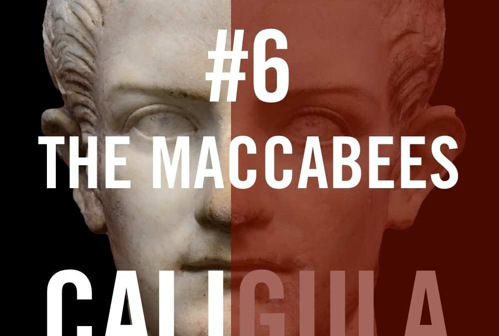 Caligula #6 – The Maccabees