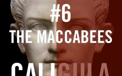 Caligula #6 – The Maccabees