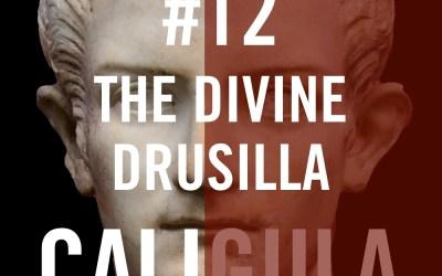 Caligula #12 – The Divine Drusilla