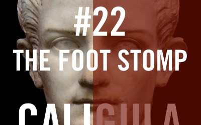Caligula #22 – The Foot Stomp