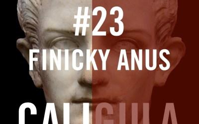 Caligula #23.b – Finicky Anus