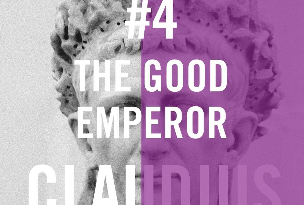 Claudius #4 – The Good Emperor
