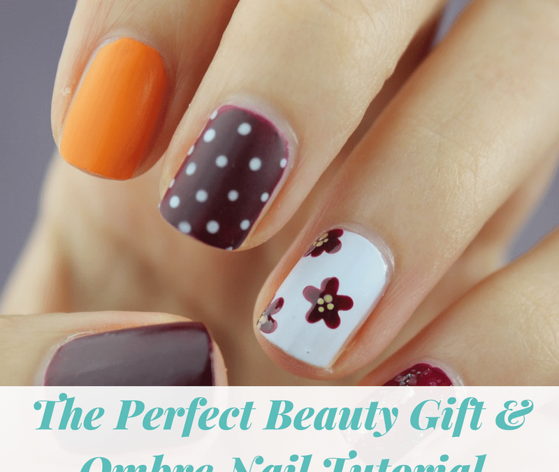 The Perfect Beauty Gift & Ombre Nail Tutorial