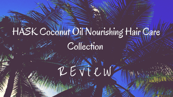 HASK Coconut Oil Nourishing Hair Care Collection review via lifeofcreed.com @lifeofcreed