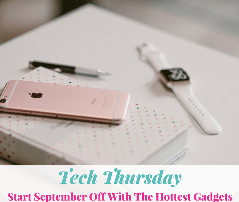 TECH THURSDAY | Start September Off With The Hottest Gadgets