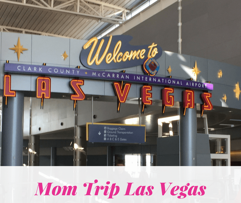 Mom Trip to Las Vegas!