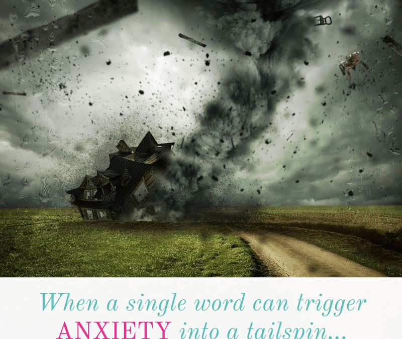 When a single word can trigger anxiety into a tailspin…