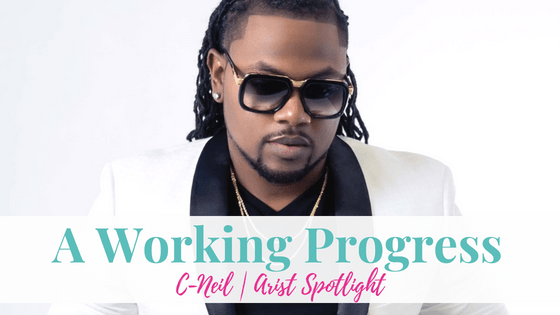 A Working Progress, C-Neil | Artist Spotlight
