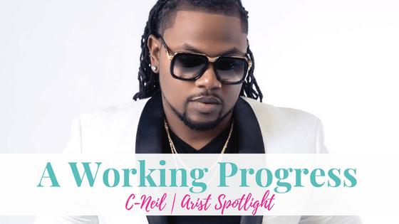 A Working Progress, C-Neil | Artist Spotlight
