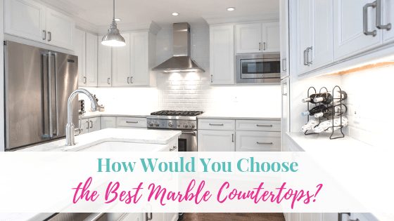 How Would You Choose the Best Marble Countertops?