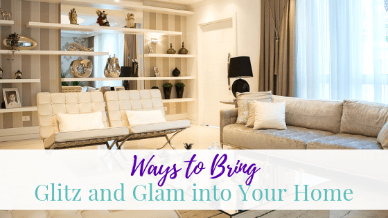 Ways to Bring Glitz and Glam into Your Home