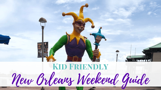 Kid Friendly New Orleans Weekend Guide