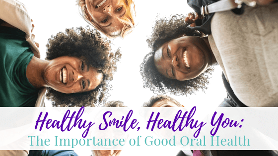 Healthy Smile, Healthy You: The Importance of Good Oral Health
