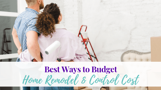 Best Ways to Budget Home Remodel & Control Costs