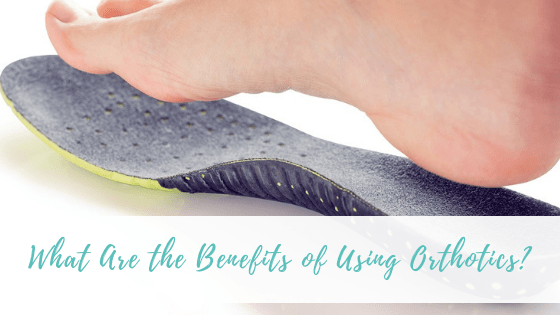 What Are the Benefits of Using Orthotics