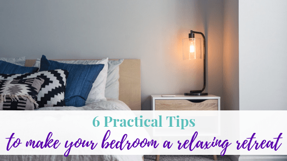 6 Practical Tips to Make Your Bedroom a Relaxing Retreat