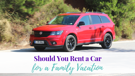 Should You Rent a Car for a Family Vacation?