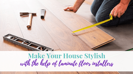 Make Your House Stylish with the Help of Laminate Floor Installers