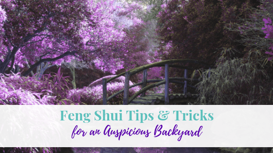 Feng Shui Tips and Tricks for an Auspicious Backyard
