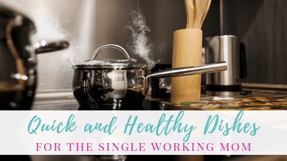 Quick and Healthy Dishes for Single Working Moms