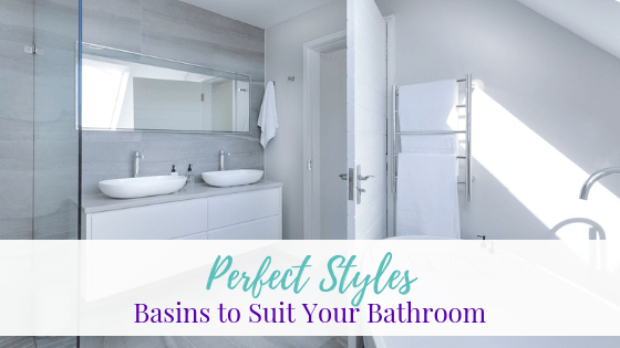 Perfect Styles of Basins to Suit Your Bathroom