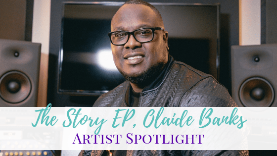 The Story, Olaide Banks | Artist Spotlight