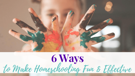 6 Ways to make Homeschooling Fun and Effective
