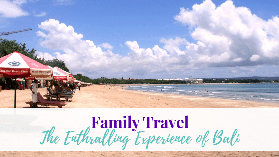 Family Travel: The Enthralling Experience of Bali