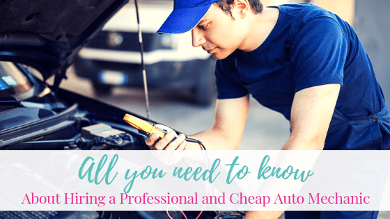 All You Need to Know About Hiring a Professional and Cheap Auto Mechanic & Get the Best Service