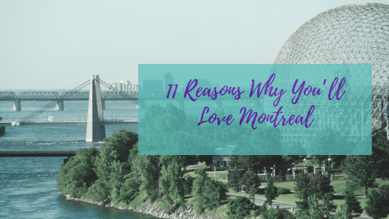 11 Reasons Why You'll Love Montreal