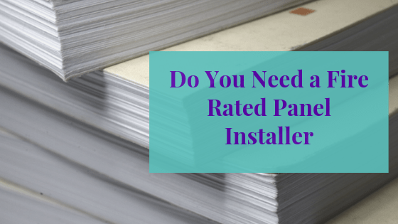 Do You Need A Fire Rated Panel installer for the Installation Process?
