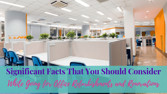 Significant Facts That You Should Consider While Going for Office Refurbishments and Renovations
