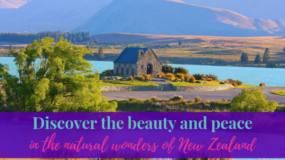 Discover the beauty and peace in the natural wonders of New Zealand