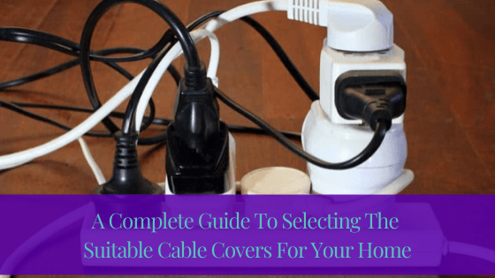 A Complete Guide To Selecting The Suitable Cable Covers For Your Home