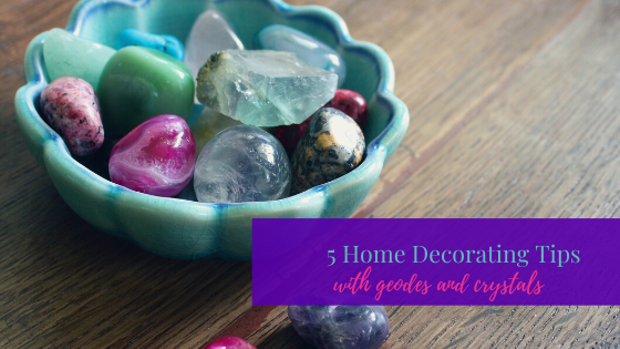 5 Home Decorating Tips With Geodes And Crystals