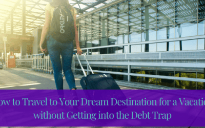 How to Travel to Your Dream Destination for a Vacation without Getting into the Debt Trap
