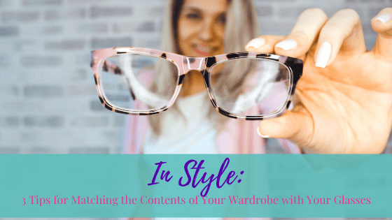 In Style: 3 Tips for Matching the Contents of Your Wardrobe with Your Glasses