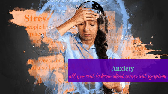 Anxiety – All You need to Know About Causes and Symptoms