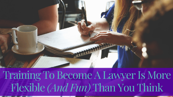 Training To Become A Lawyer Is More Flexible (And Fun) Than You Think