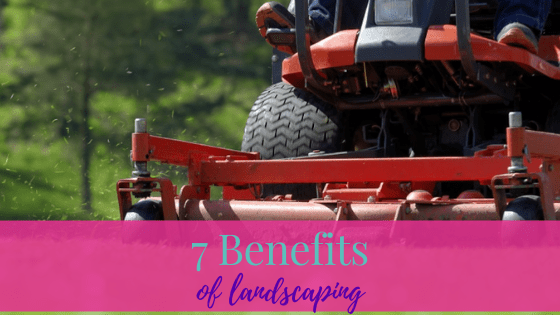 Top 7 Benefits Of Landscaping