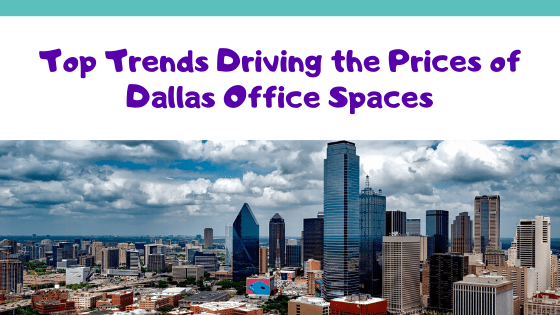 Top Trends Driving the Prices of Dallas Office Spaces