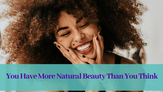 You Have More Natural Beauty Than You Think!