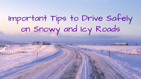 Important Tips to Drive Safely on Snowy and Icy Roads
