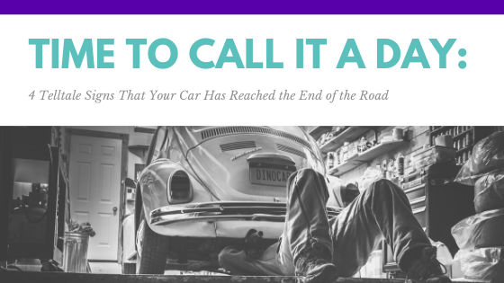 Time to Call It A Day: 4 Telltale Signs That Your Car Has Reached the End of the Road