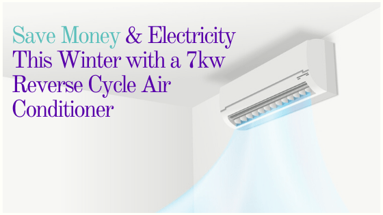Save Money & Electricity This Winter with a 7kw Reverse Cycle Air Conditioner