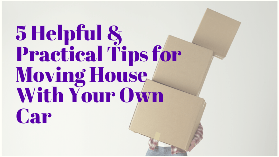 5 Helpful & Practical Tips for Moving House With Your Own Car